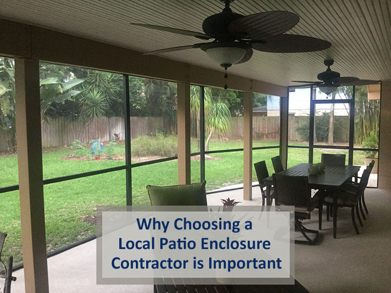 Why Choosing a Local Patio Enclosure Contractor is Important