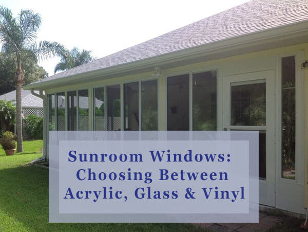 Sunroom Windows:  Choosing Between Acrylic, Glass & Vinyl