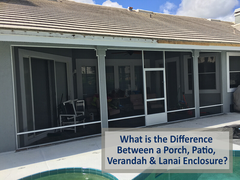 What is the Difference between a Porch, Patio, Verandah & Lanai Enclosure?